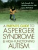 A Parent's Guide to Asperger Syndrome and High-Functioning Autism